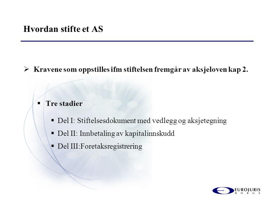 Hvordan stifte et AS Kravene som oppstilles ifm stiftelsen fremgår av aksjeloven kap 2. Tre stadier.