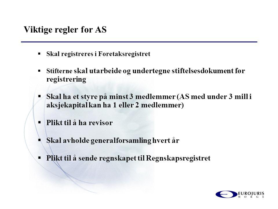 Viktige regler for AS Skal registreres i Foretaksregistret. Stifterne skal utarbeide og undertegne stiftelsesdokument før registrering.