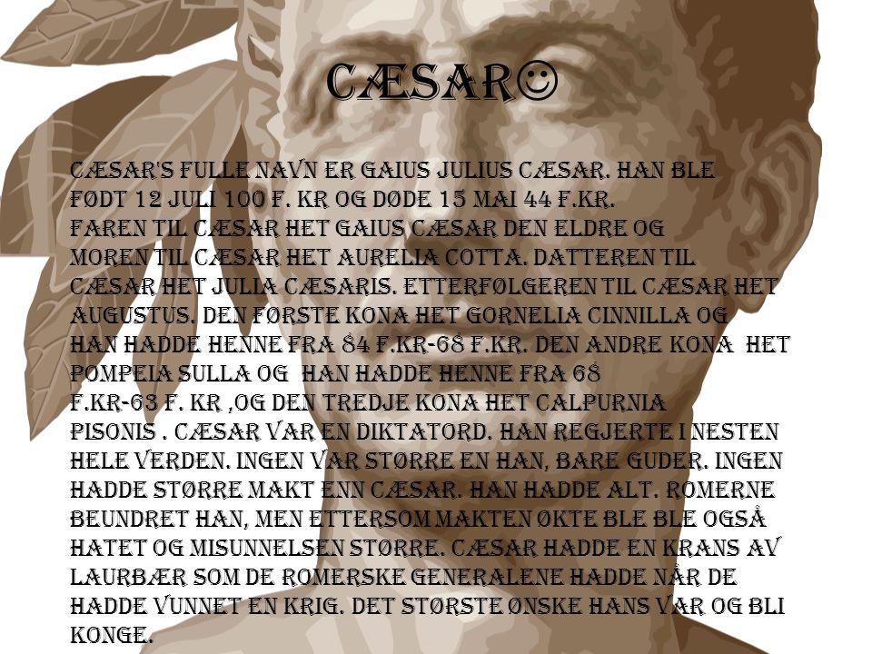 Cæsar Cæsar s fulle navn er Gaius Julius Cæsar. Han ble