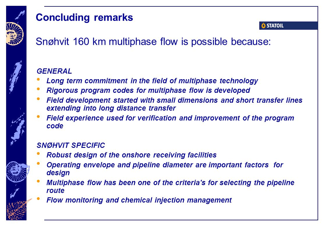 Concluding remarks Snøhvit 160 km multiphase flow is possible because: