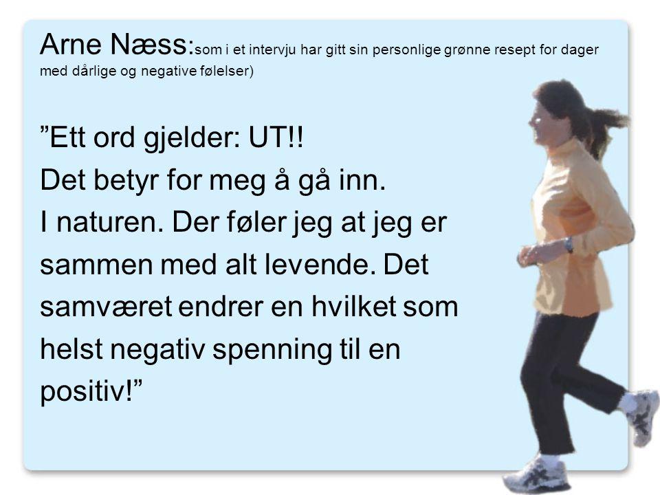 Arne Næss:som i et intervju har gitt sin personlige grønne resept for dager med dårlige og negative følelser)