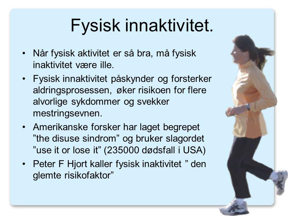 Fysisk innaktivitet. Når fysisk aktivitet er så bra, må fysisk inaktivitet være ille.