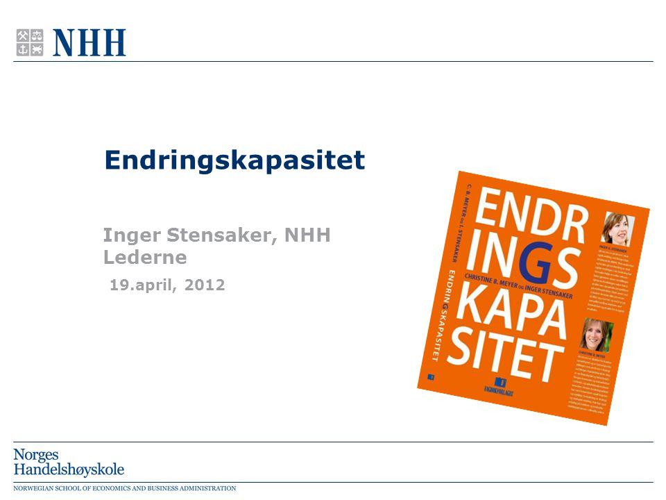 Endringskapasitet Inger Stensaker, NHH Lederne 19.april, 2012