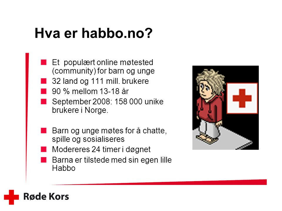 Hva er habbo.no Et populært online møtested (community) for barn og unge. 32 land og 111 mill. brukere.
