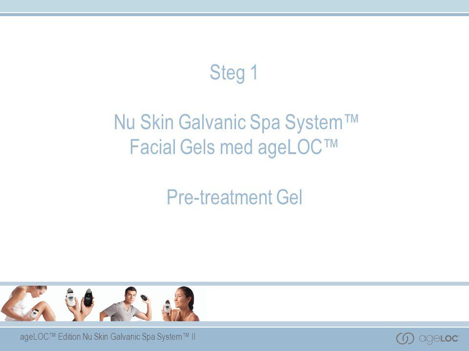 Steg 1 Nu Skin Galvanic Spa System™ Facial Gels med ageLOC™ Pre-treatment Gel