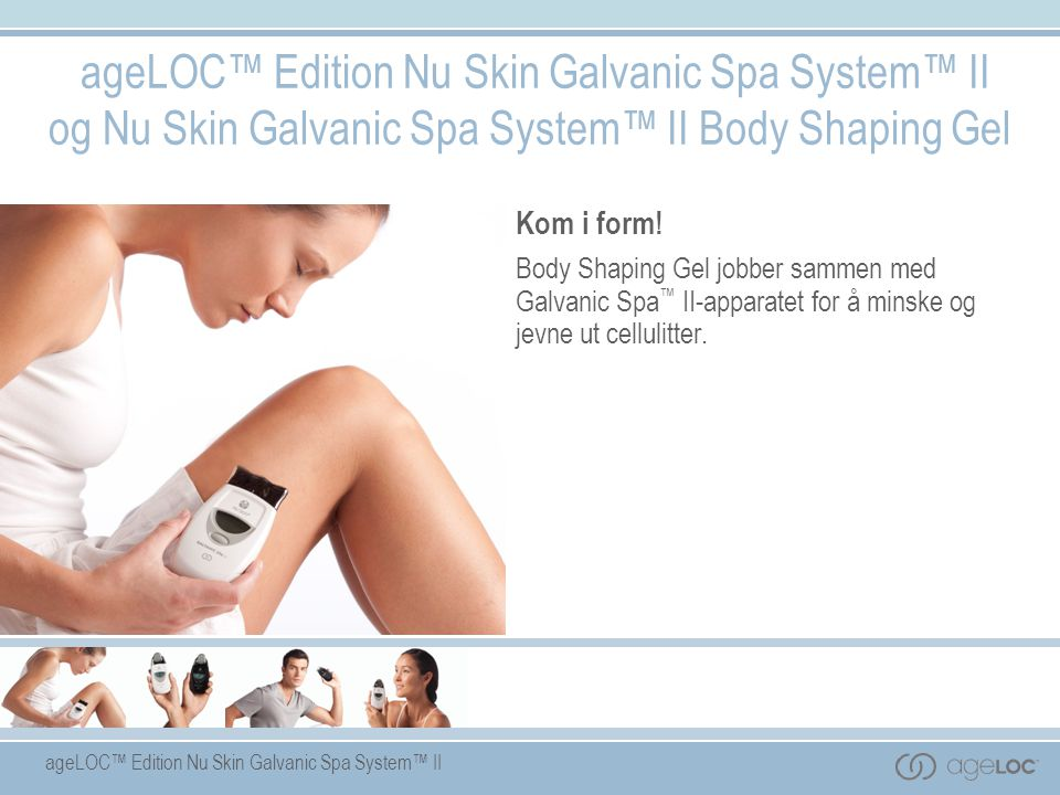 ageLOC™ Edition Nu Skin Galvanic Spa System™ II og Nu Skin Galvanic Spa System™ II Body Shaping Gel