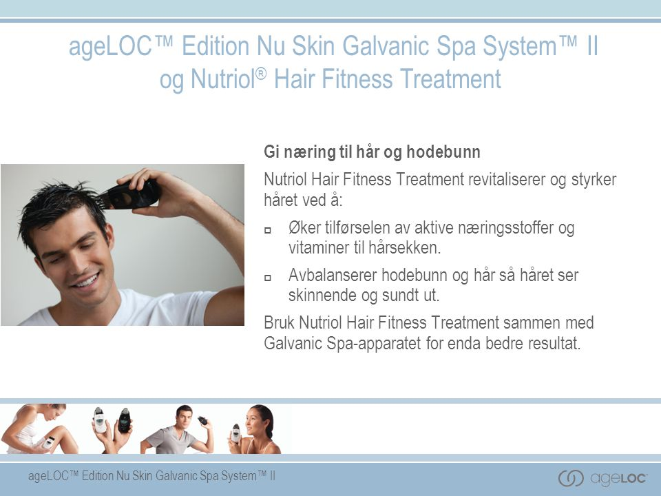 ageLOC™ Edition Nu Skin Galvanic Spa System™ II og Nutriol® Hair Fitness Treatment