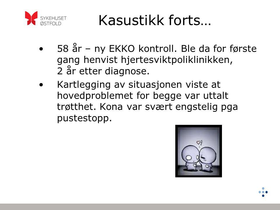 Kasustikk forts… 58 år – ny EKKO kontroll. Ble da for første gang henvist hjertesviktpoliklinikken, 2 år etter diagnose.