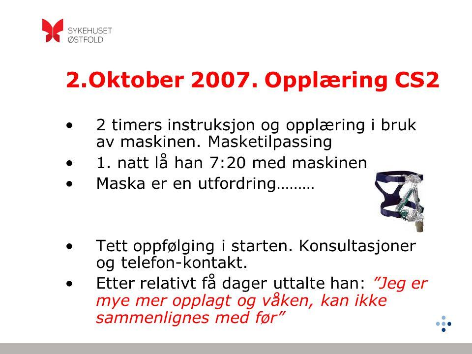 2.Oktober 2007. Opplæring CS2 2 timers instruksjon og opplæring i bruk av maskinen. Masketilpassing.