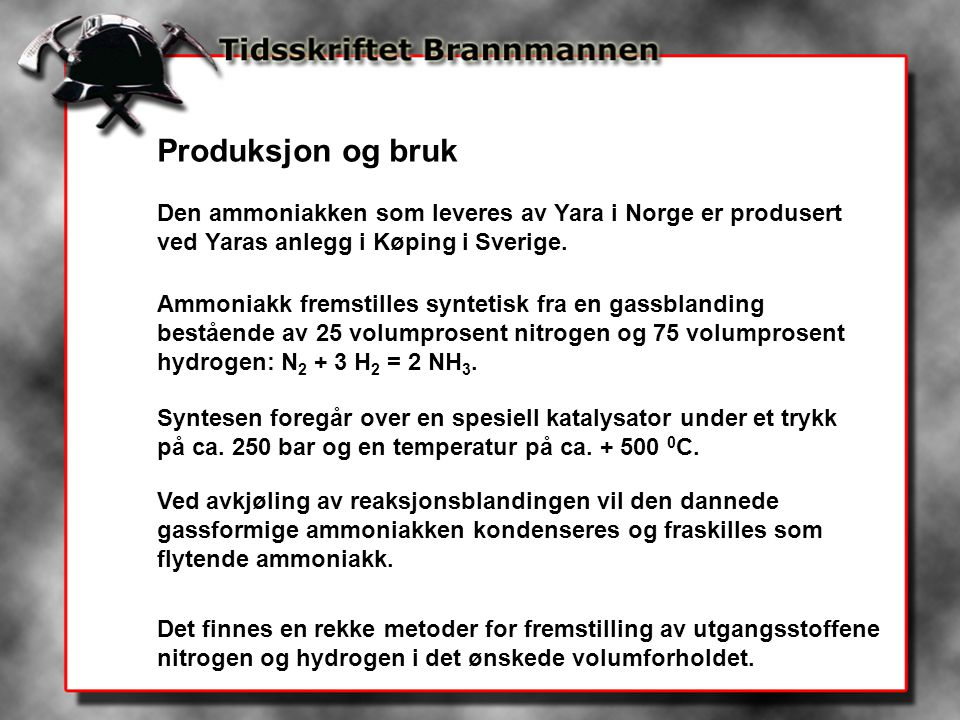 Produksjon og bruk Den ammoniakken som leveres av Yara i Norge er produsert ved Yaras anlegg i Køping i Sverige.