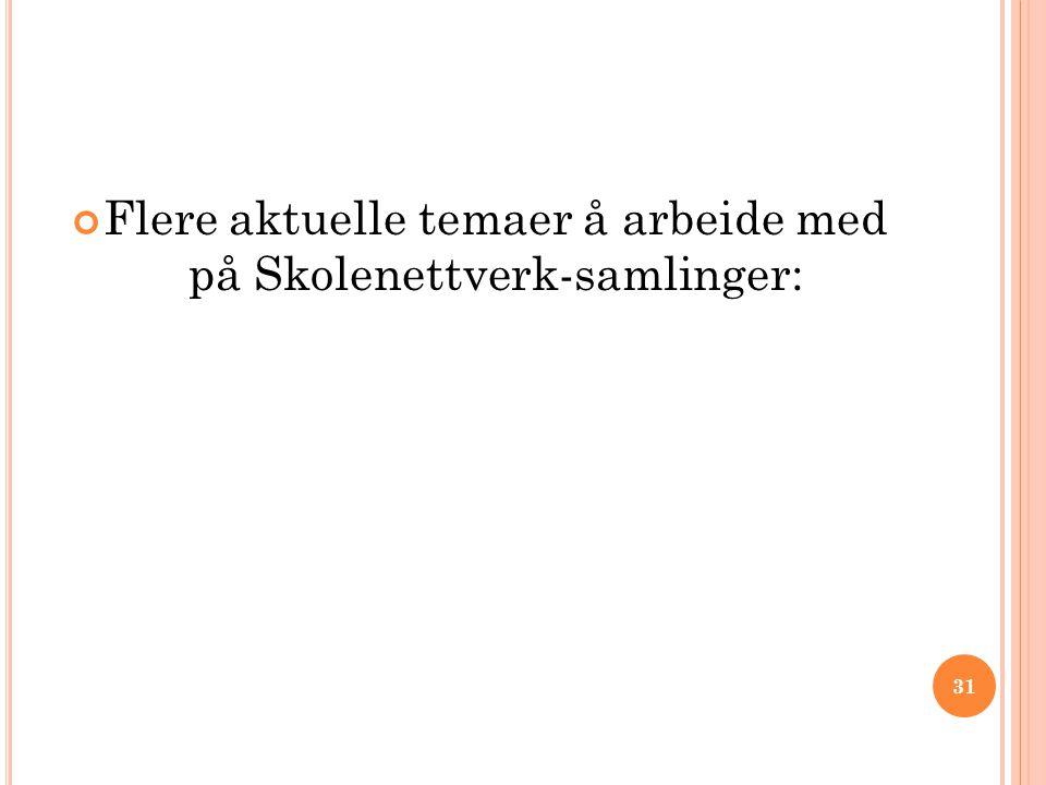 Flere aktuelle temaer å arbeide med på Skolenettverk-samlinger: