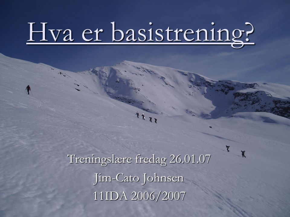 Treningslære fredag 26.01.07 Jim-Cato Johnsen 11IDA 2006/2007
