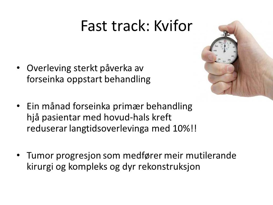 Fast track: Kvifor Overleving sterkt påverka av forseinka oppstart behandling.