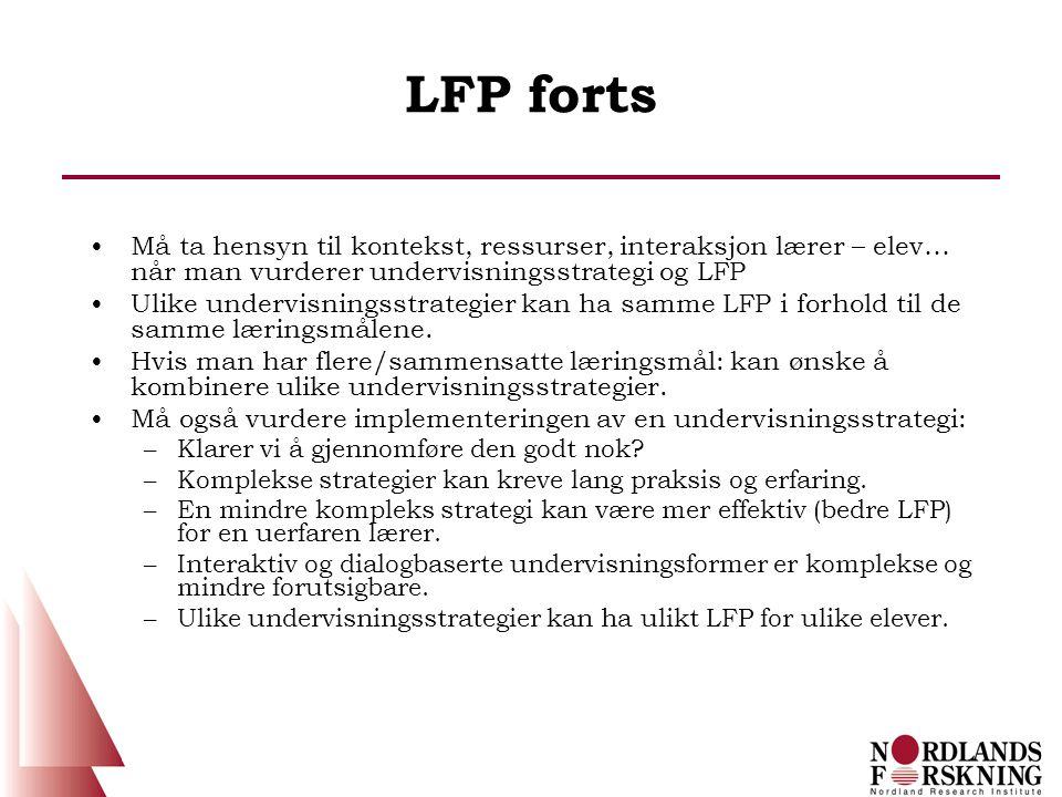 LFP forts Må ta hensyn til kontekst, ressurser, interaksjon lærer – elev… når man vurderer undervisningsstrategi og LFP.