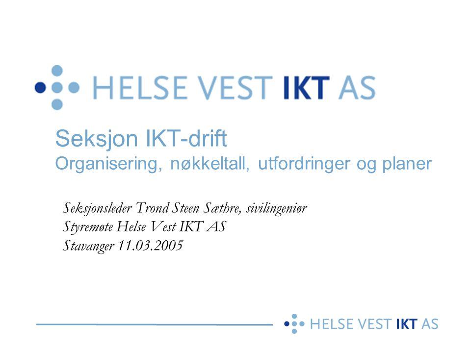 Seksjon IKT-drift Organisering, nøkkeltall, utfordringer og planer