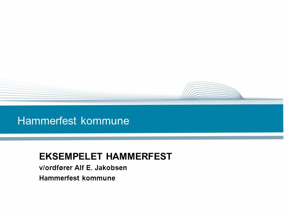 EKSEMPELET HAMMERFEST v/ordfører Alf E. Jakobsen Hammerfest kommune