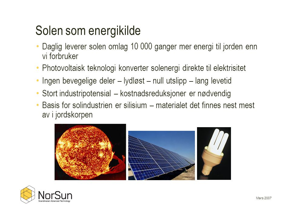 Solen som energikilde Daglig leverer solen omlag 10 000 ganger mer energi til jorden enn vi forbruker.