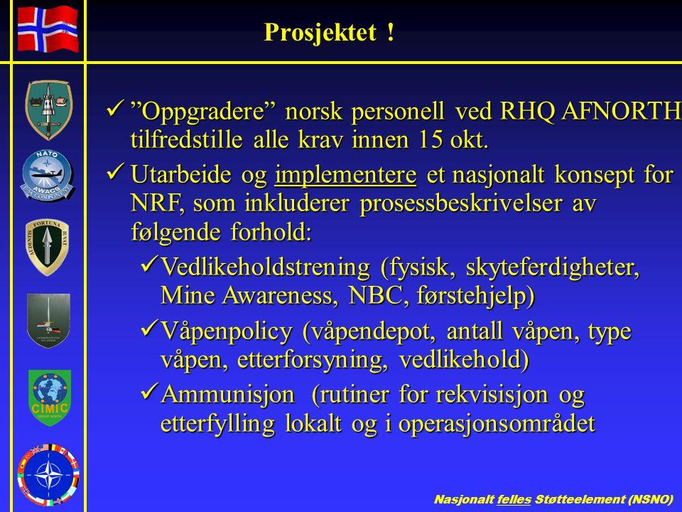 Prosjektet ! Oppgradere norsk personell ved RHQ AFNORTH, tilfredstille alle krav innen 15 okt.
