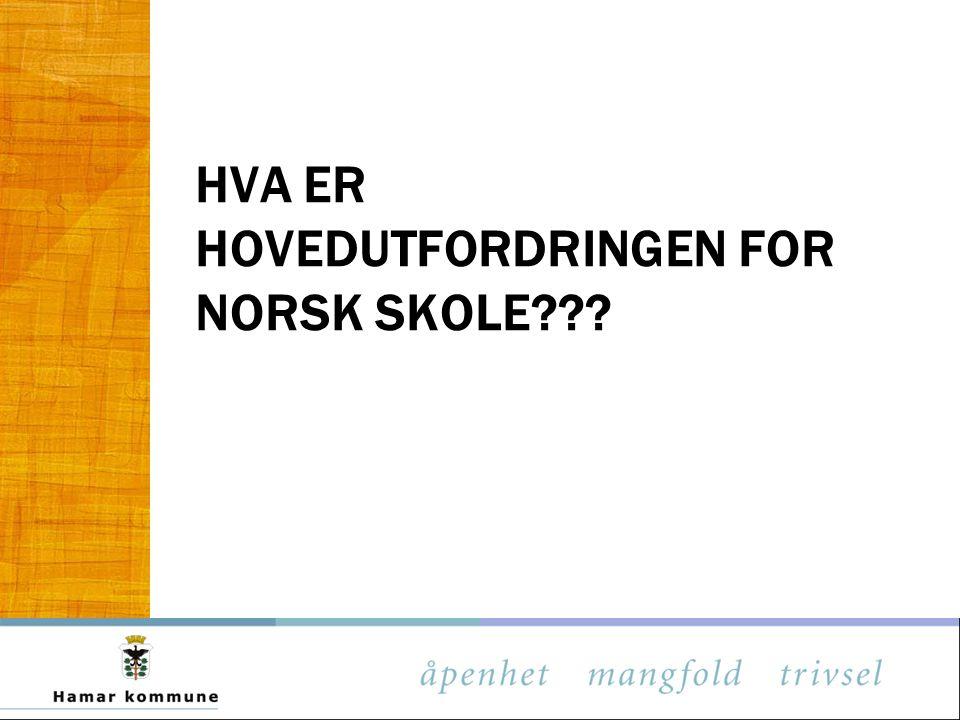 HVA ER HOVEDUTFORDRINGEN FOR NORSK SKOLE