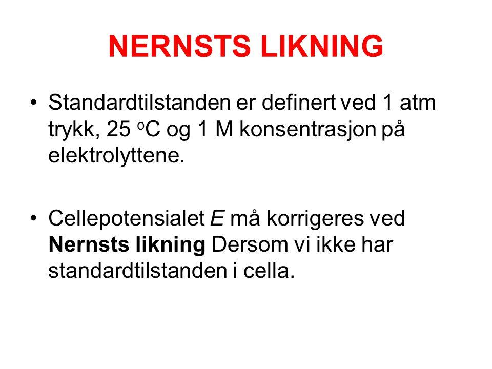 NERNSTS LIKNING Standardtilstanden er definert ved 1 atm trykk, 25 oC og 1 M konsentrasjon på elektrolyttene.