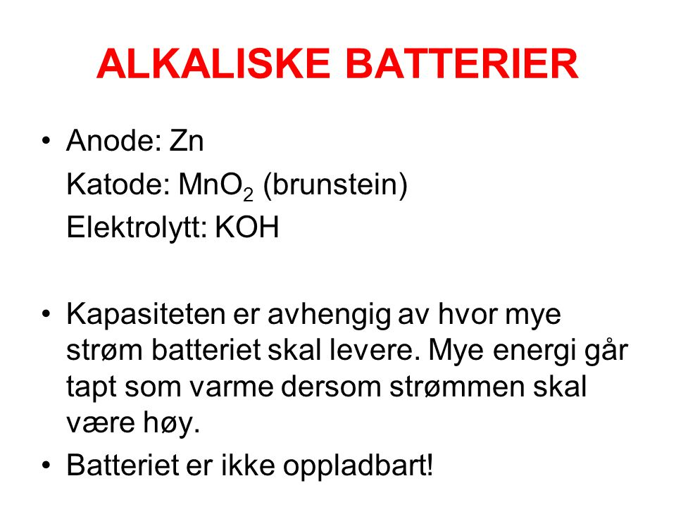 ALKALISKE BATTERIER Anode: Zn Katode: MnO2 (brunstein)
