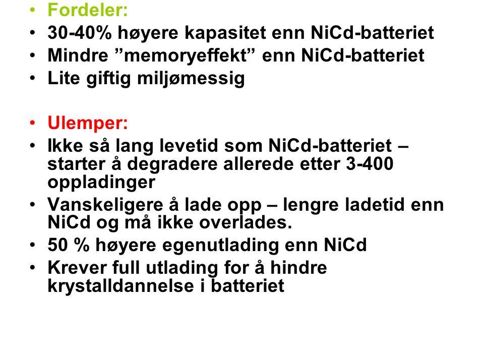 Fordeler: 30-40% høyere kapasitet enn NiCd-batteriet. Mindre memoryeffekt enn NiCd-batteriet. Lite giftig miljømessig.