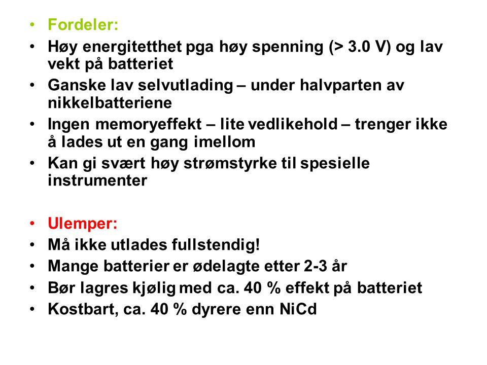 Fordeler: Høy energitetthet pga høy spenning (> 3.0 V) og lav vekt på batteriet. Ganske lav selvutlading – under halvparten av nikkelbatteriene.