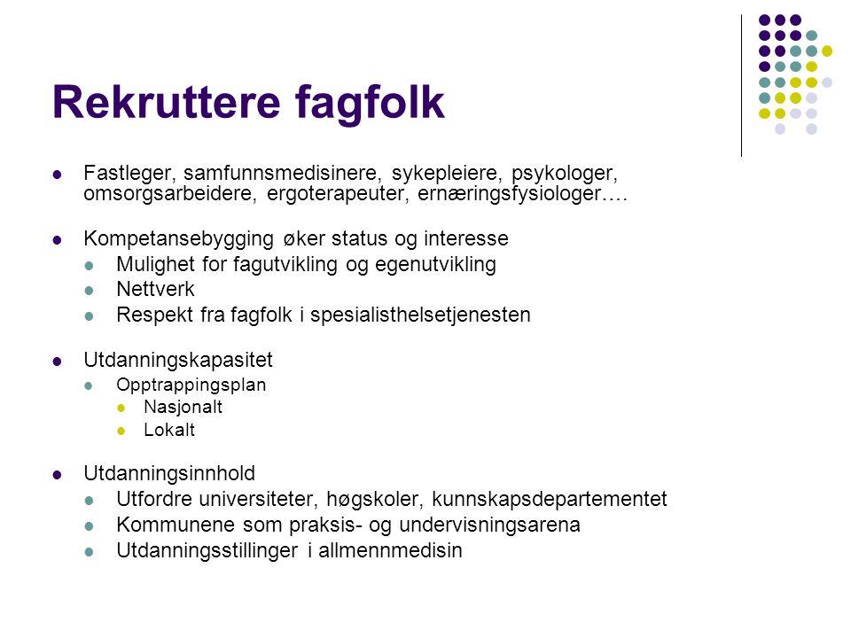 Rekruttere fagfolk Fastleger, samfunnsmedisinere, sykepleiere, psykologer, omsorgsarbeidere, ergoterapeuter, ernæringsfysiologer….