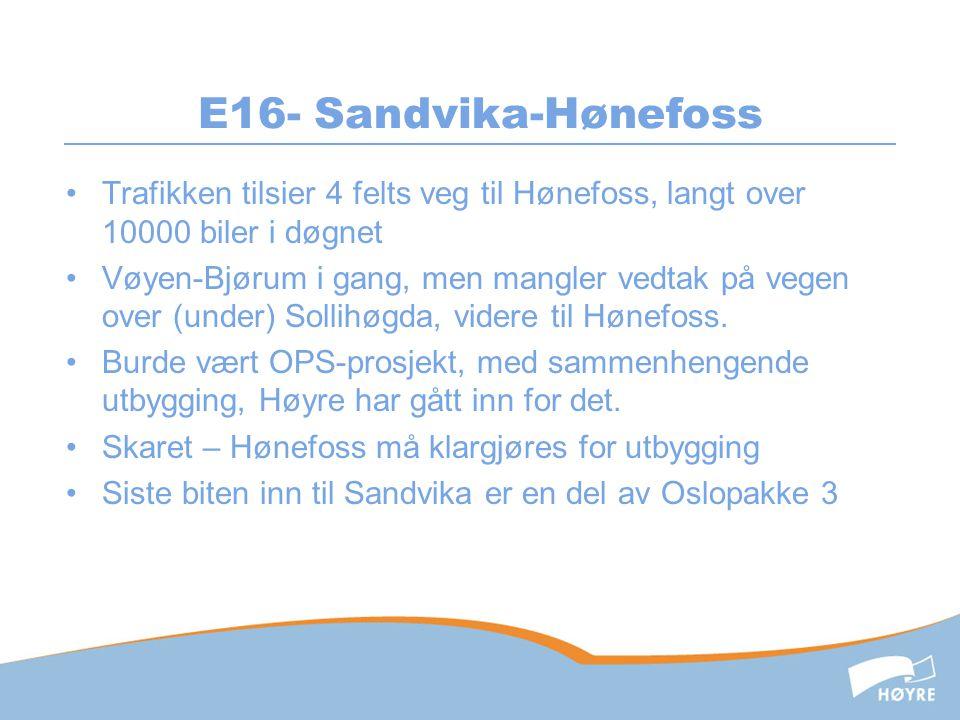 E16- Sandvika-Hønefoss Trafikken tilsier 4 felts veg til Hønefoss, langt over 10000 biler i døgnet.