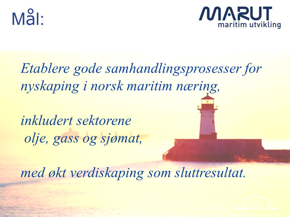 Mål: Etablere gode samhandlingsprosesser for nyskaping i norsk maritim næring, inkludert sektorene.