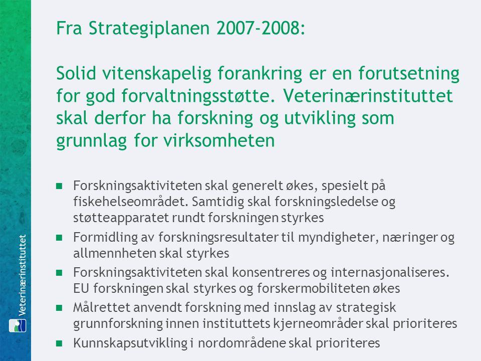 Fra Strategiplanen 2007-2008: Solid vitenskapelig forankring er en forutsetning for god forvaltningsstøtte. Veterinærinstituttet skal derfor ha forskning og utvikling som grunnlag for virksomheten
