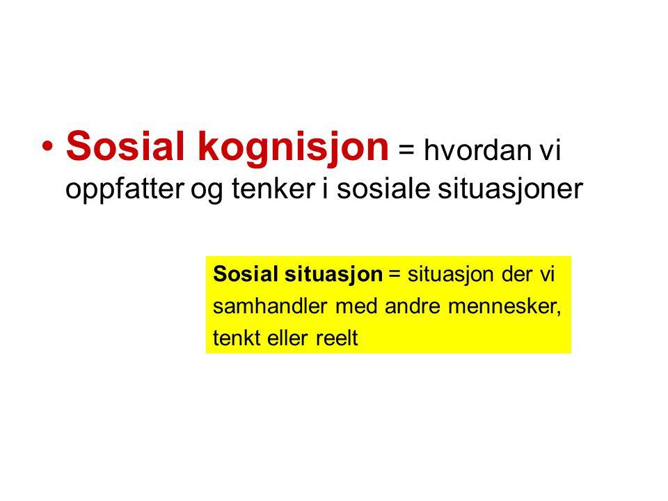 Sosial kognisjon = hvordan vi oppfatter og tenker i sosiale situasjoner