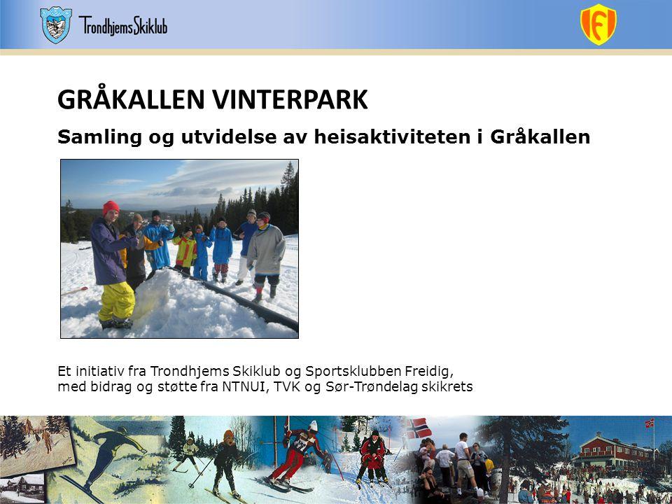 GRÅKALLEN VINTERPARK Samling og utvidelse av heisaktiviteten i Gråkallen. Et initiativ fra Trondhjems Skiklub og Sportsklubben Freidig,