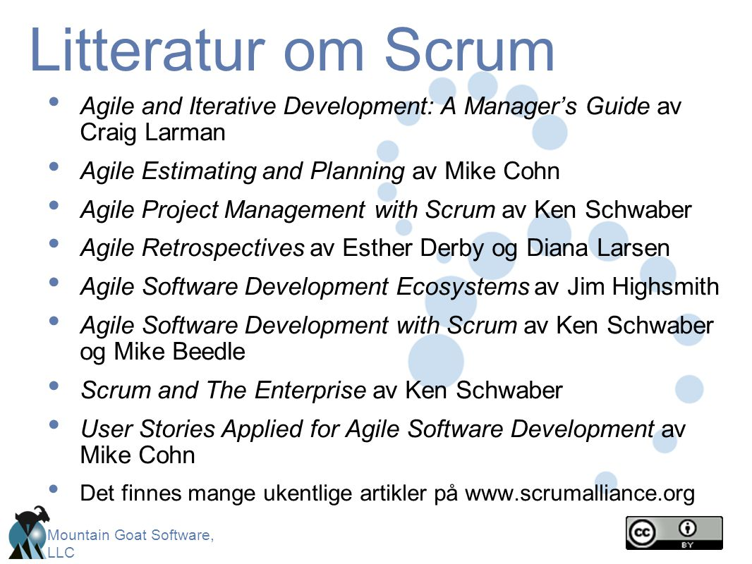 Litteratur om Scrum Agile and Iterative Development: A Manager's Guide av Craig Larman. Agile Estimating and Planning av Mike Cohn.