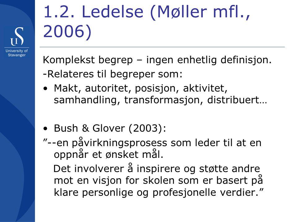 1.2. Ledelse (Møller mfl., 2006) Komplekst begrep – ingen enhetlig definisjon. -Relateres til begreper som: