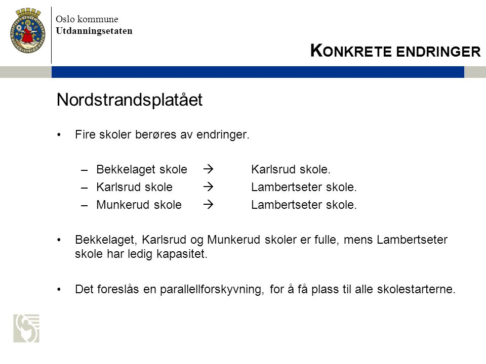 Konkrete endringer Nordstrandsplatået