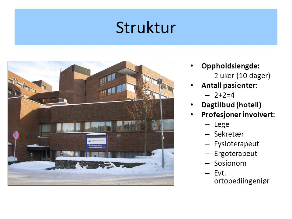 Struktur Oppholdslengde: 2 uker (10 dager) Antall pasienter: 2+2=4
