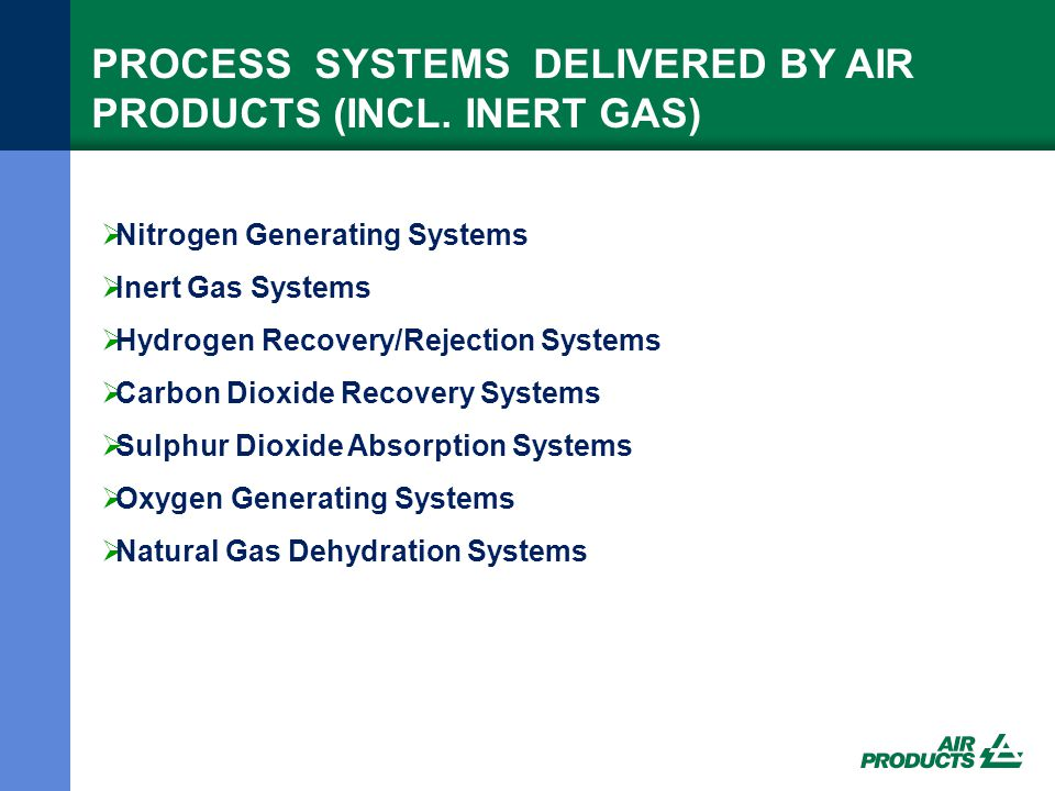 PROCESS SYSTEMS DELIVERED BY AIR PRODUCTS (INCL. INERT GAS)