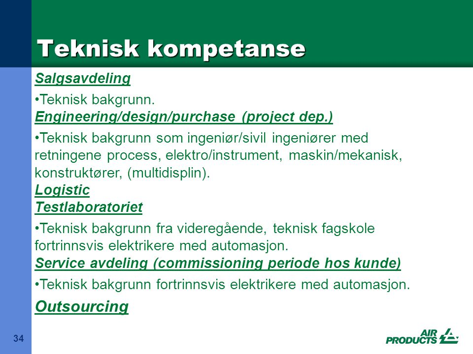 Teknisk kompetanse Outsourcing Salgsavdeling Teknisk bakgrunn.