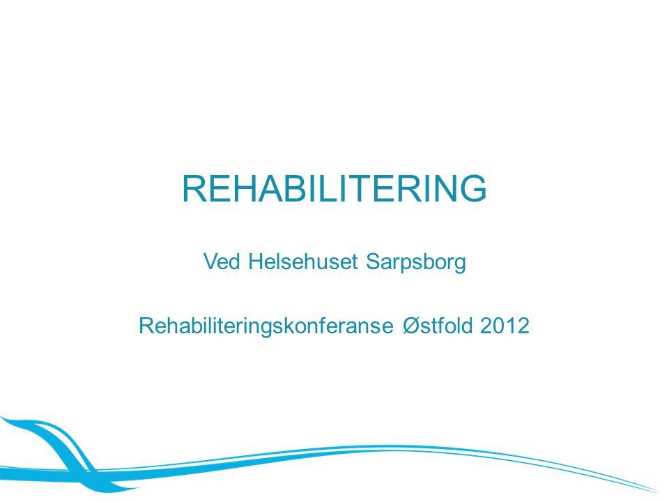 REHABILITERING Ved Helsehuset Sarpsborg