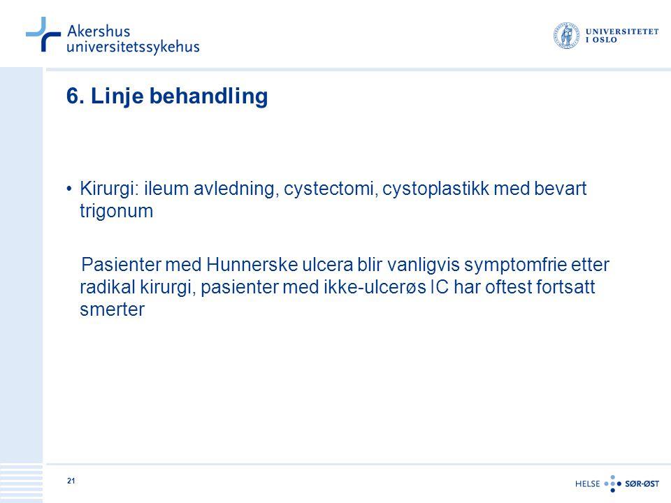 6. Linje behandling Kirurgi: ileum avledning, cystectomi, cystoplastikk med bevart trigonum.