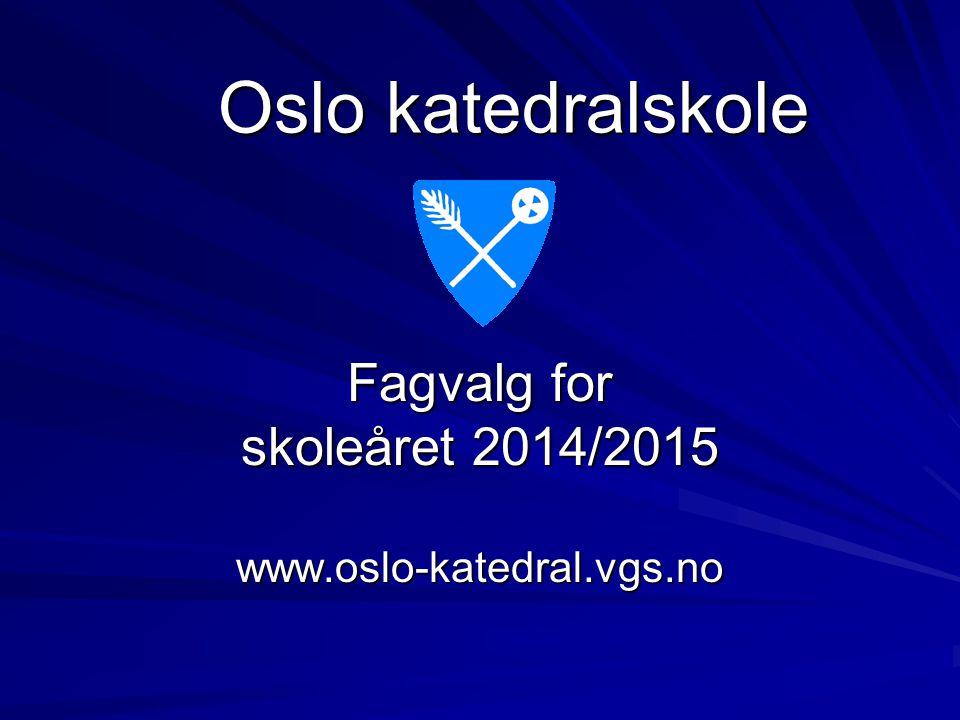 Fagvalg for skoleåret 2014/2015 www.oslo-katedral.vgs.no