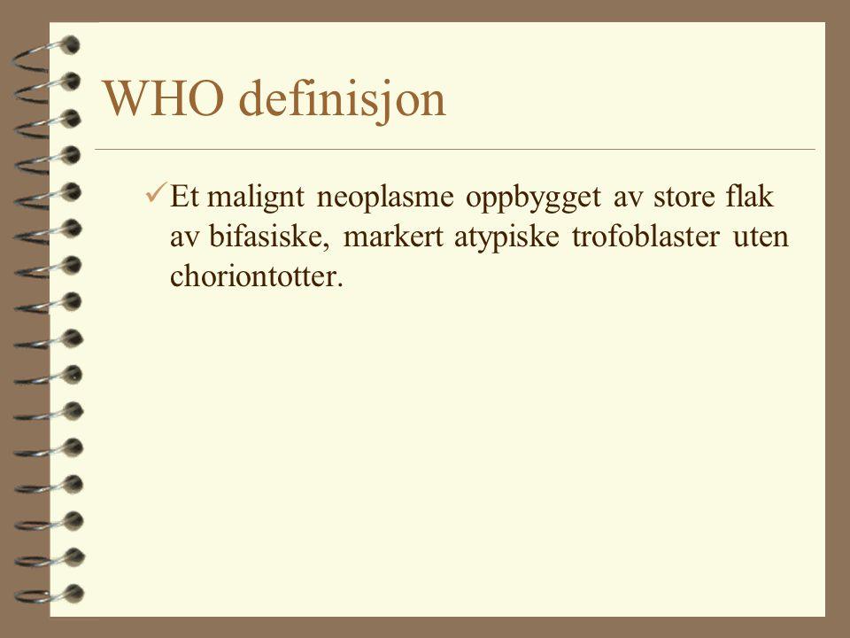 WHO definisjon Et malignt neoplasme oppbygget av store flak av bifasiske, markert atypiske trofoblaster uten choriontotter.