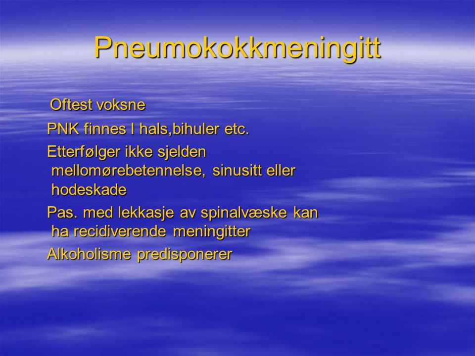 Pneumokokkmeningitt Oftest voksne PNK finnes I hals,bihuler etc.
