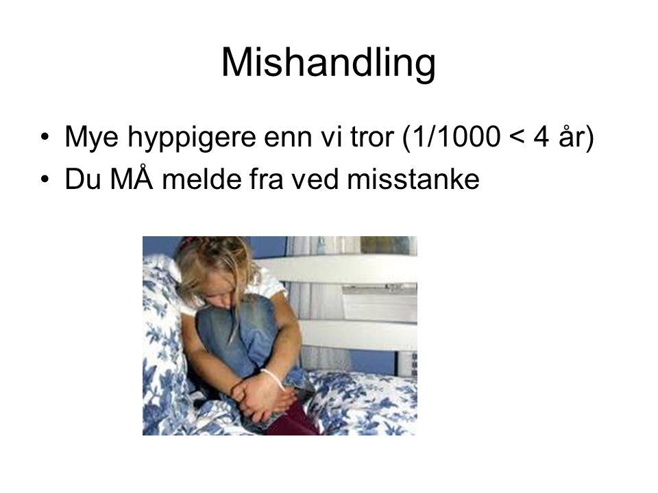 Mishandling Mye hyppigere enn vi tror (1/1000 < 4 år)