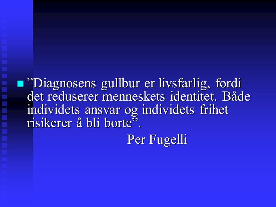 Diagnosens gullbur er livsfarlig, fordi det reduserer menneskets identitet. Både individets ansvar og individets frihet risikerer å bli borte .