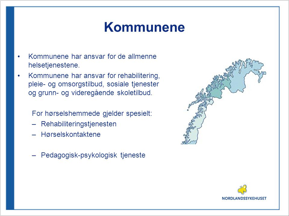 Kommunene Kommunene har ansvar for de allmenne helsetjenestene.