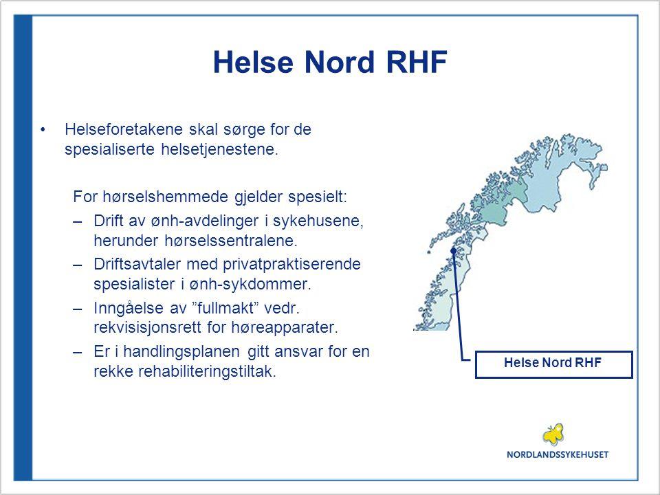 Helse Nord RHF Helseforetakene skal sørge for de spesialiserte helsetjenestene. For hørselshemmede gjelder spesielt: