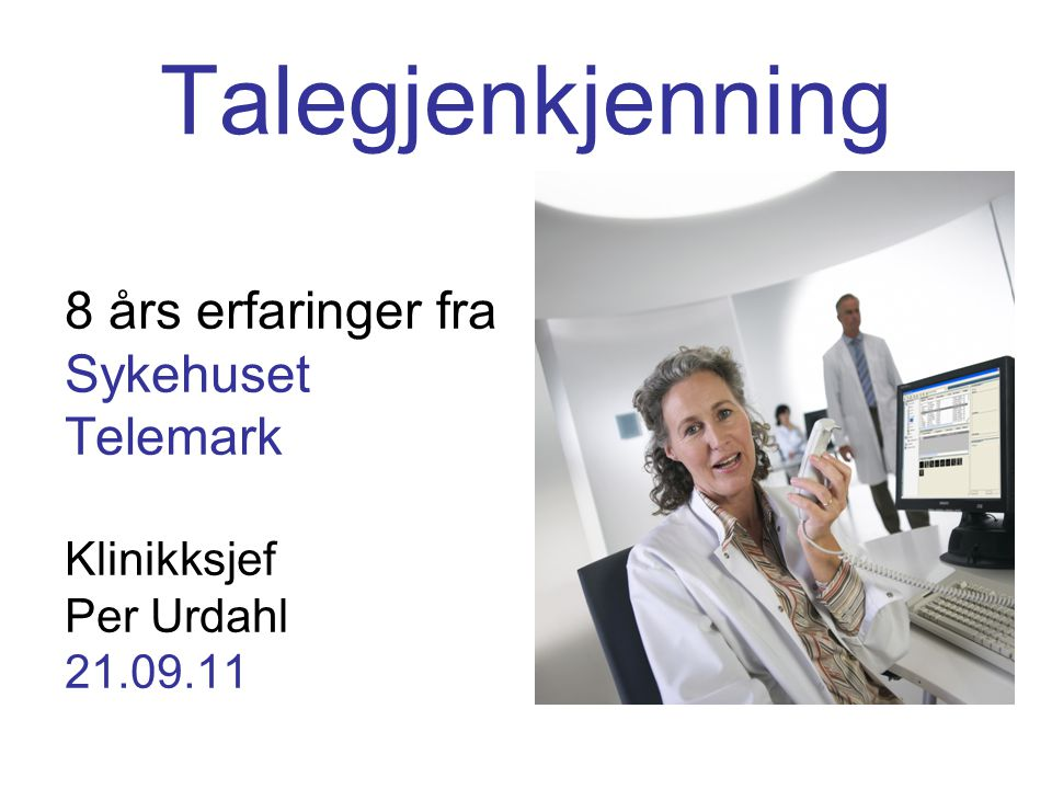 Talegjenkjenning 8 års erfaringer fra Sykehuset Telemark Klinikksjef