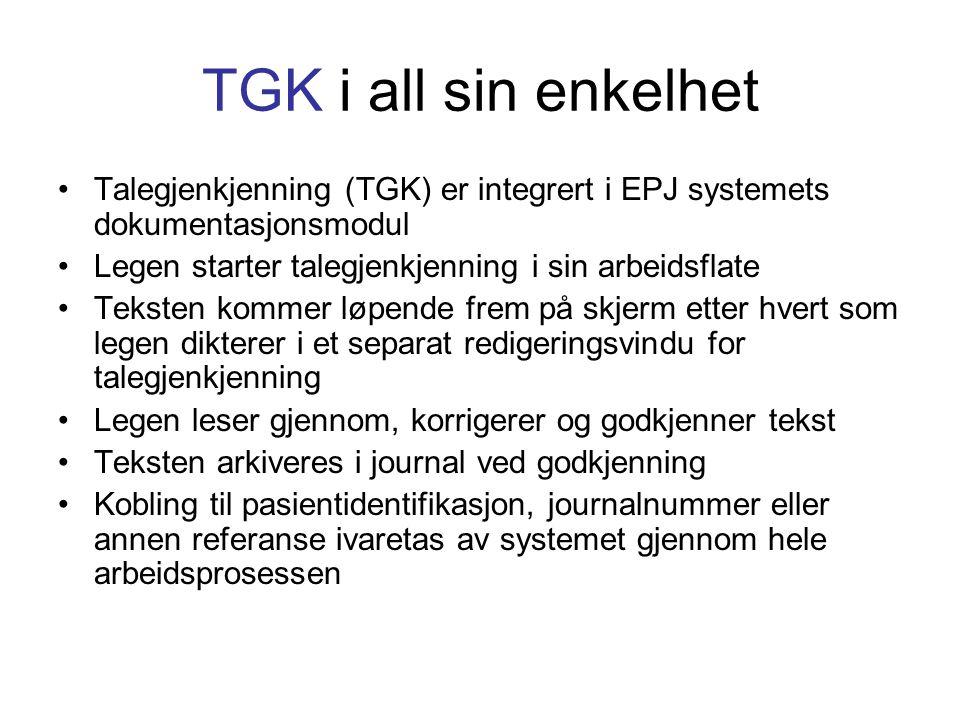 TGK i all sin enkelhet Talegjenkjenning (TGK) er integrert i EPJ systemets dokumentasjonsmodul. Legen starter talegjenkjenning i sin arbeidsflate.